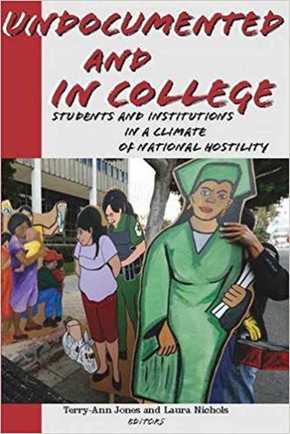 """Undocumented and in College: Students and Institutions In A Climate of National Hostility,"" edited by Terry-Ann Jones and Laura Nichols"
